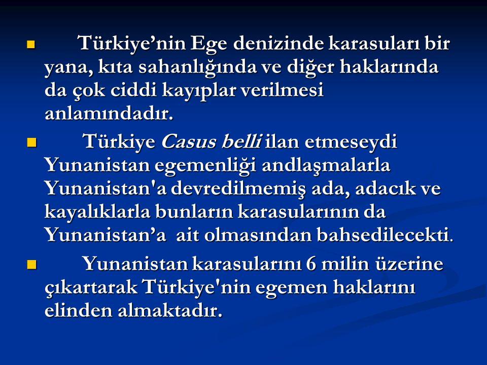 Türkiye'nin Ege denizinde karasuları bir yana, kıta sahanlığında ve diğer haklarında da çok ciddi kayıplar verilmesi anlamındadır.