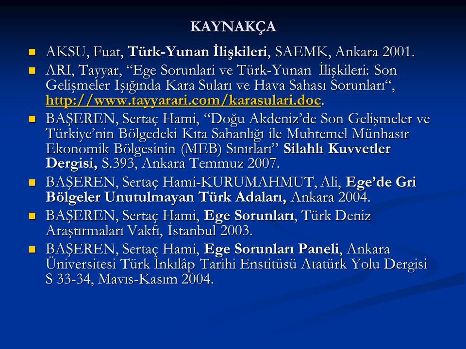 KAYNAKÇA AKSU, Fuat, Türk-Yunan İlişkileri, SAEMK, Ankara 2001.