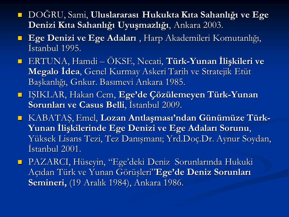 DOĞRU, Sami, Uluslararası Hukukta Kıta Sahanlığı ve Ege Denizi Kıta Sahanlığı Uyuşmazlığı, Ankara 2003.