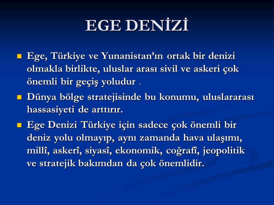 EGE DENİZİ Ege, Türkiye ve Yunanistan'ın ortak bir denizi olmakla birlikte, uluslar arası sivil ve askeri çok önemli bir geçiş yoludur .