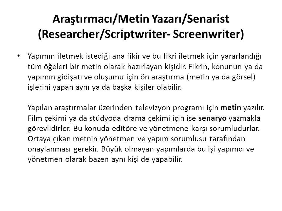 Araştırmacı/Metin Yazarı/Senarist (Researcher/Scriptwriter- Screenwriter)