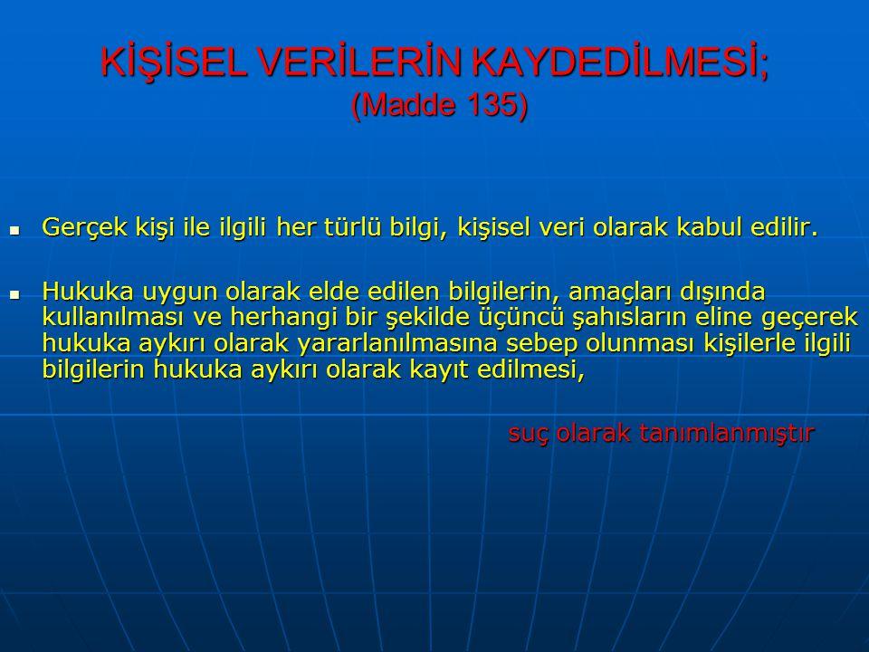 KİŞİSEL VERİLERİN KAYDEDİLMESİ; (Madde 135)
