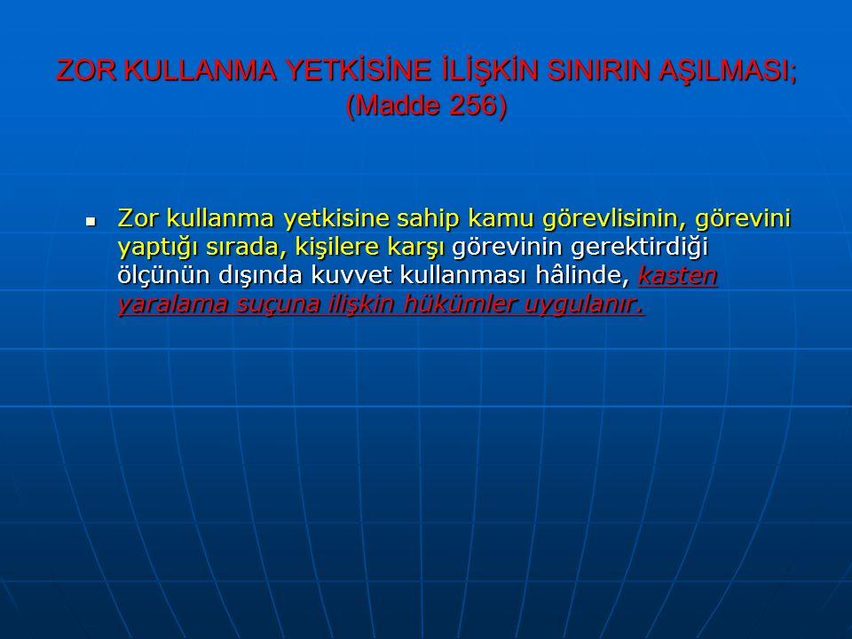 ZOR KULLANMA YETKİSİNE İLİŞKİN SINIRIN AŞILMASI; (Madde 256)