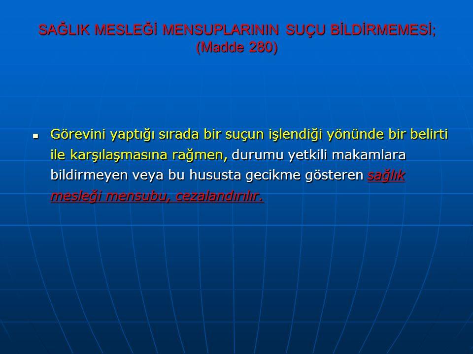 SAĞLIK MESLEĞİ MENSUPLARININ SUÇU BİLDİRMEMESİ; (Madde 280)