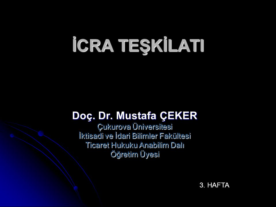 İCRA TEŞKİLATI Doç. Dr. Mustafa ÇEKER Çukurova Üniversitesi