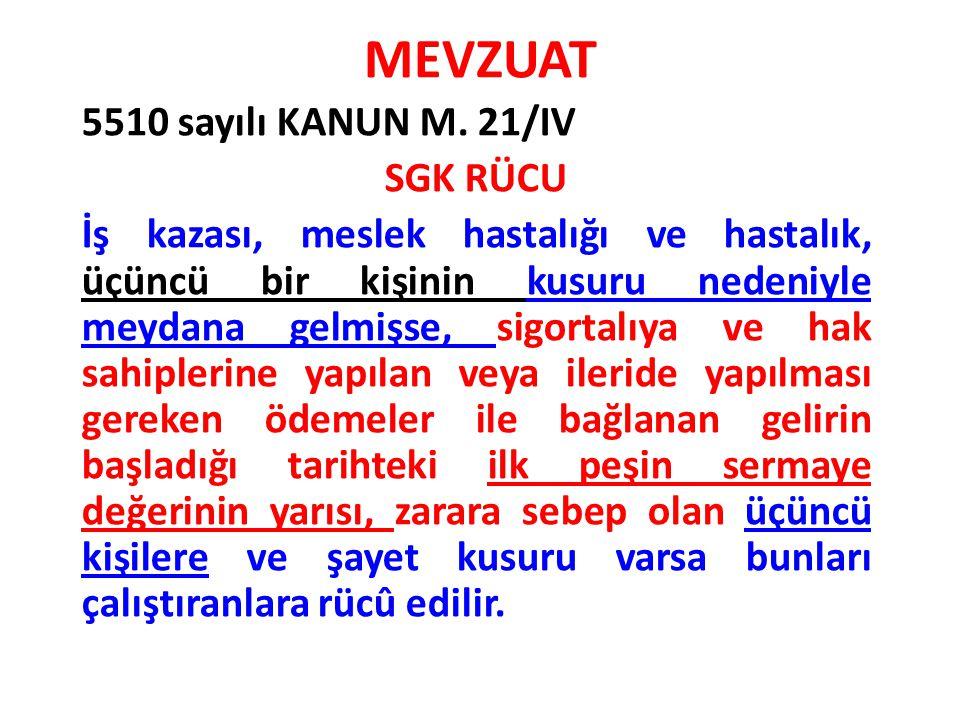 MEVZUAT 5510 sayılı KANUN M. 21/IV SGK RÜCU