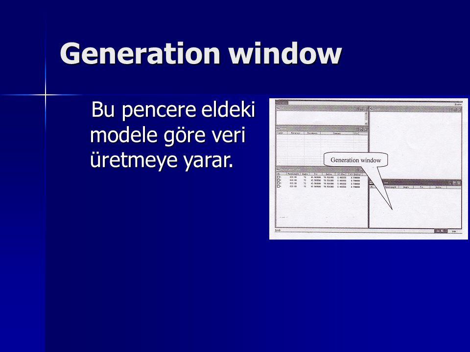 Generation window Bu pencere eldeki modele göre veri üretmeye yarar.