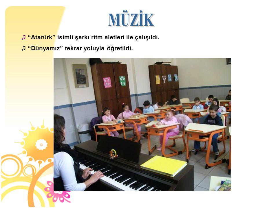 MÜZİK Atatürk isimli şarkı ritm aletleri ile çalışıldı.