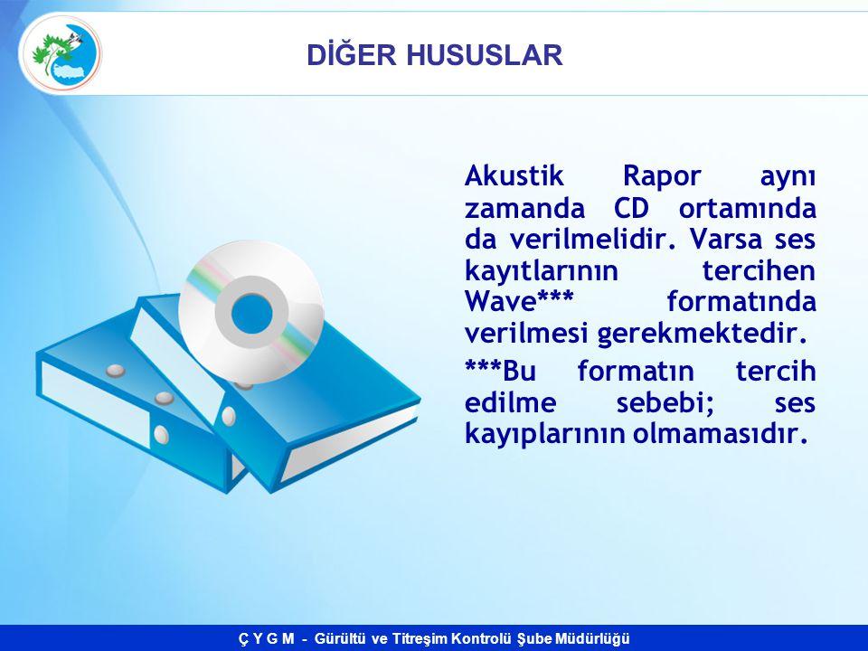 DİĞER HUSUSLAR Akustik Rapor aynı zamanda CD ortamında da verilmelidir. Varsa ses kayıtlarının tercihen Wave*** formatında verilmesi gerekmektedir.