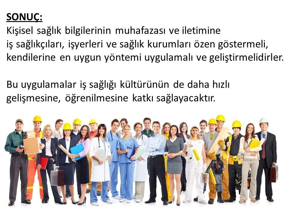 SONUÇ: Kişisel sağlık bilgilerinin muhafazası ve iletimine. iş sağlıkçıları, işyerleri ve sağlık kurumları özen göstermeli,