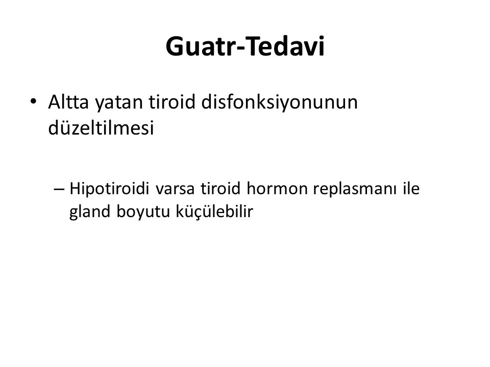 Guatr-Tedavi Altta yatan tiroid disfonksiyonunun düzeltilmesi