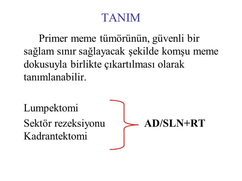 TANIM Primer meme tümörünün, güvenli bir sağlam sınır sağlayacak şekilde komşu meme dokusuyla birlikte çıkartılması olarak tanımlanabilir.