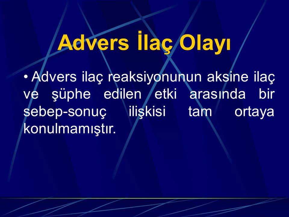Advers İlaç Olayı Advers ilaç reaksiyonunun aksine ilaç ve şüphe edilen etki arasında bir sebep-sonuç ilişkisi tam ortaya konulmamıştır.