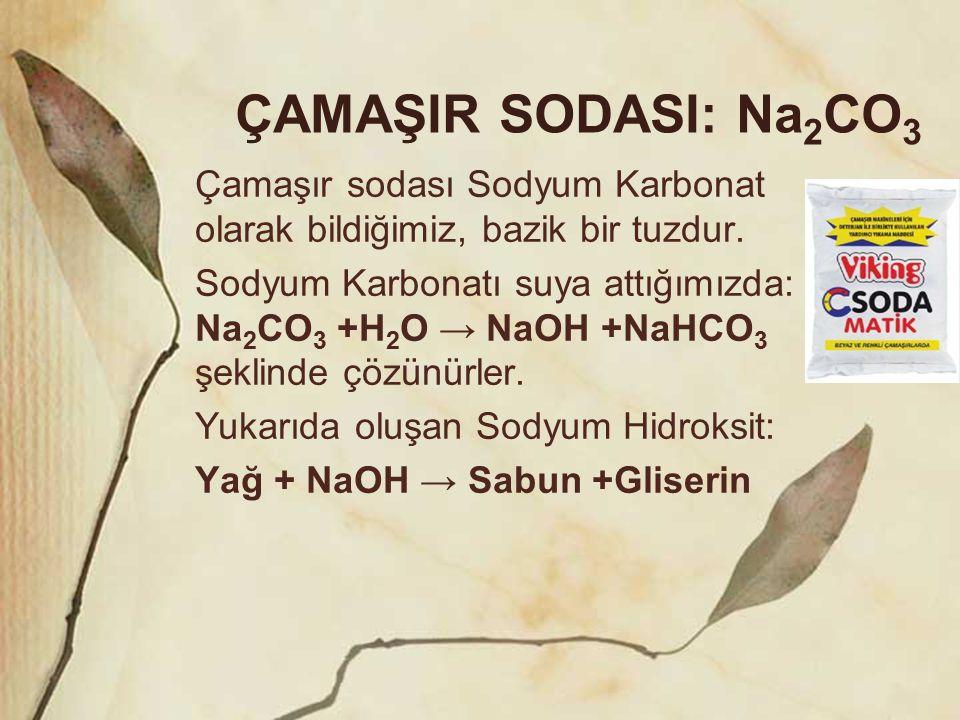 ÇAMAŞIR SODASI: Na2CO3 Çamaşır sodası Sodyum Karbonat olarak bildiğimiz, bazik bir tuzdur.