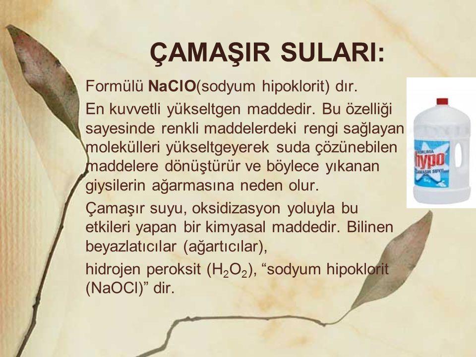 ÇAMAŞIR SULARI: Formülü NaClO(sodyum hipoklorit) dır.