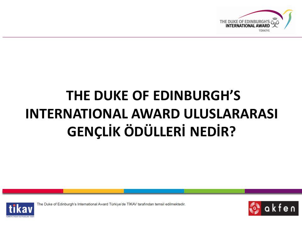 International Awards THE DUKE OF EDINBURGH'S INTERNATIONAL AWARD ULUSLARARASI GENÇLİK ÖDÜLLERİ NEDİR