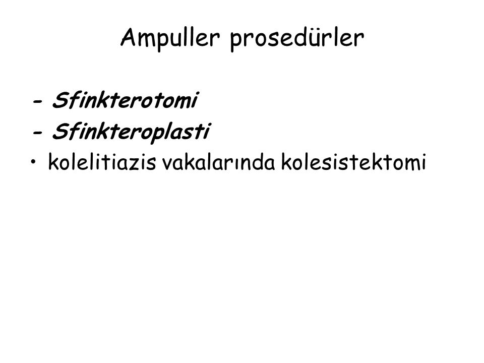Ampuller prosedürler - Sfinkterotomi - Sfinkteroplasti