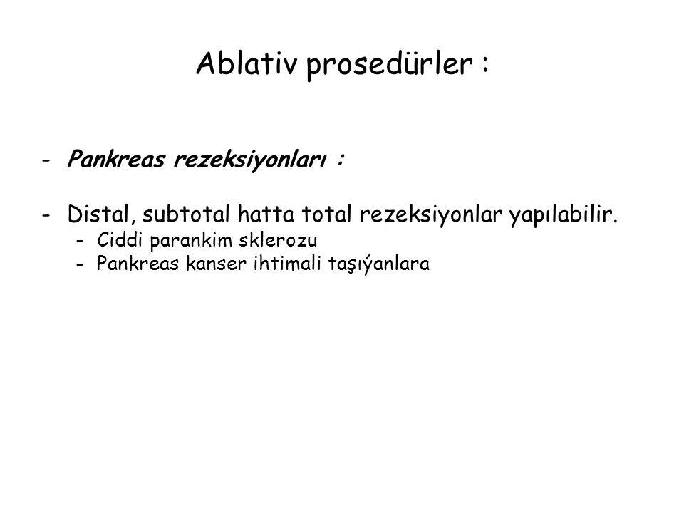 Ablativ prosedürler : Pankreas rezeksiyonları :
