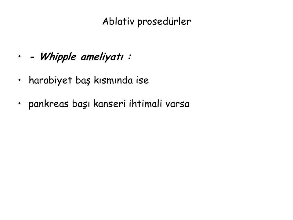 Ablativ prosedürler - Whipple ameliyatı : harabiyet baş kısmında ise.