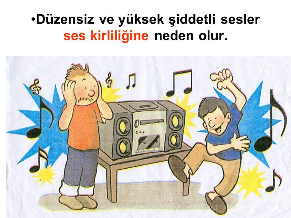Düzensiz ve yüksek şiddetli sesler ses kirliliğine neden olur.