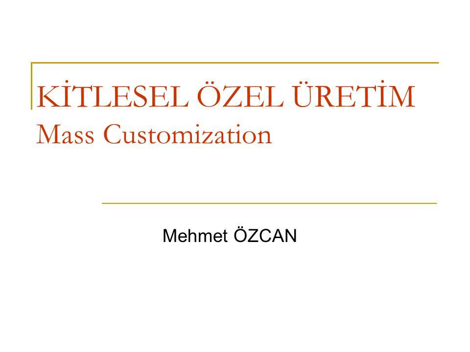 KİTLESEL ÖZEL ÜRETİM Mass Customization