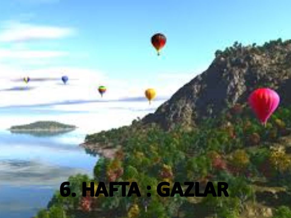 6. HAFTA : GAZLAR