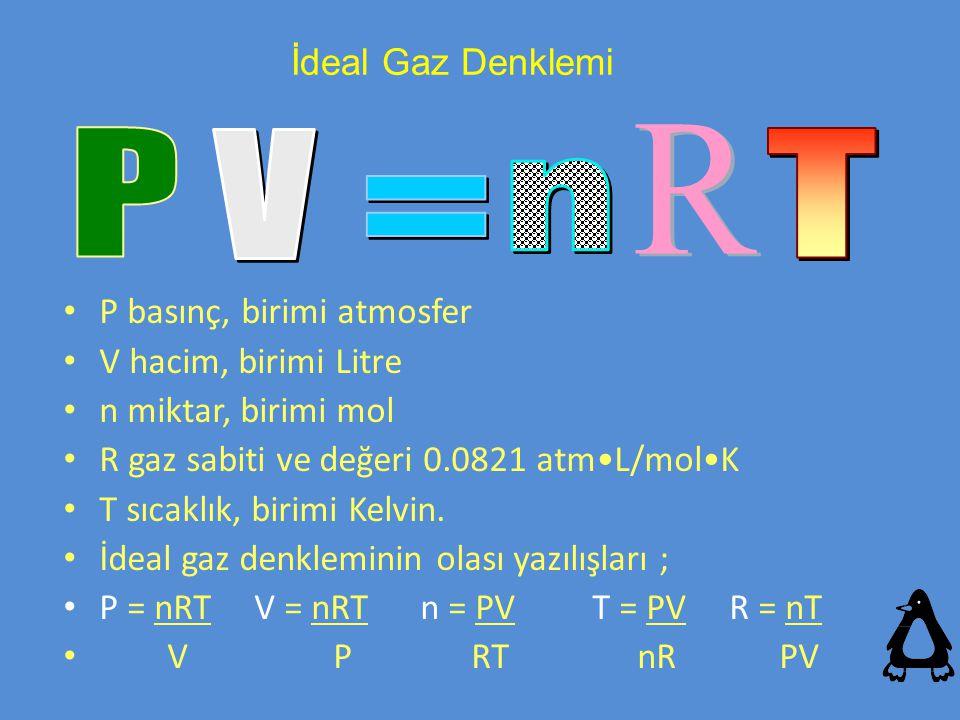P R V T n = İdeal Gaz Denklemi P basınç, birimi atmosfer