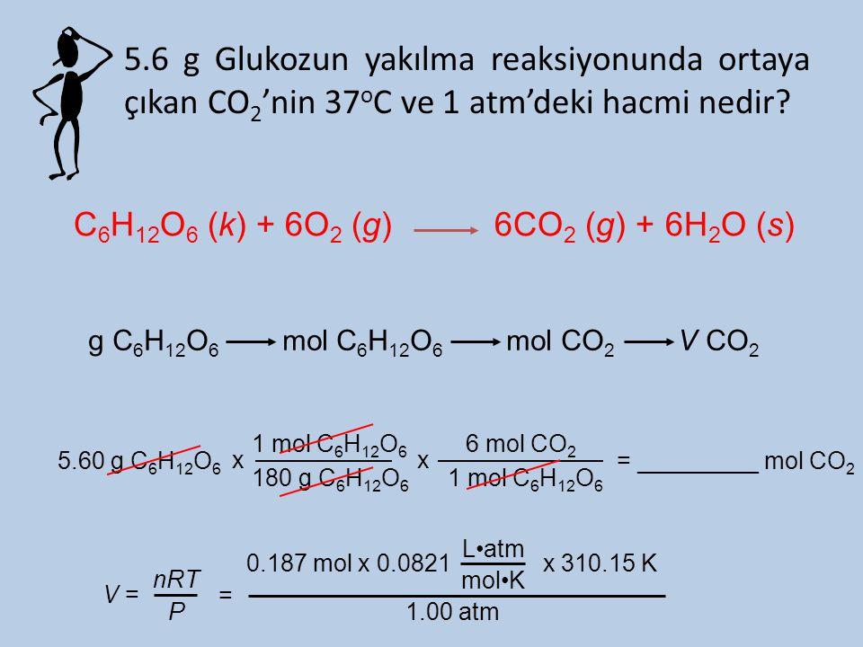 5.6 g Glukozun yakılma reaksiyonunda ortaya çıkan CO2'nin 37oC ve 1 atm'deki hacmi nedir