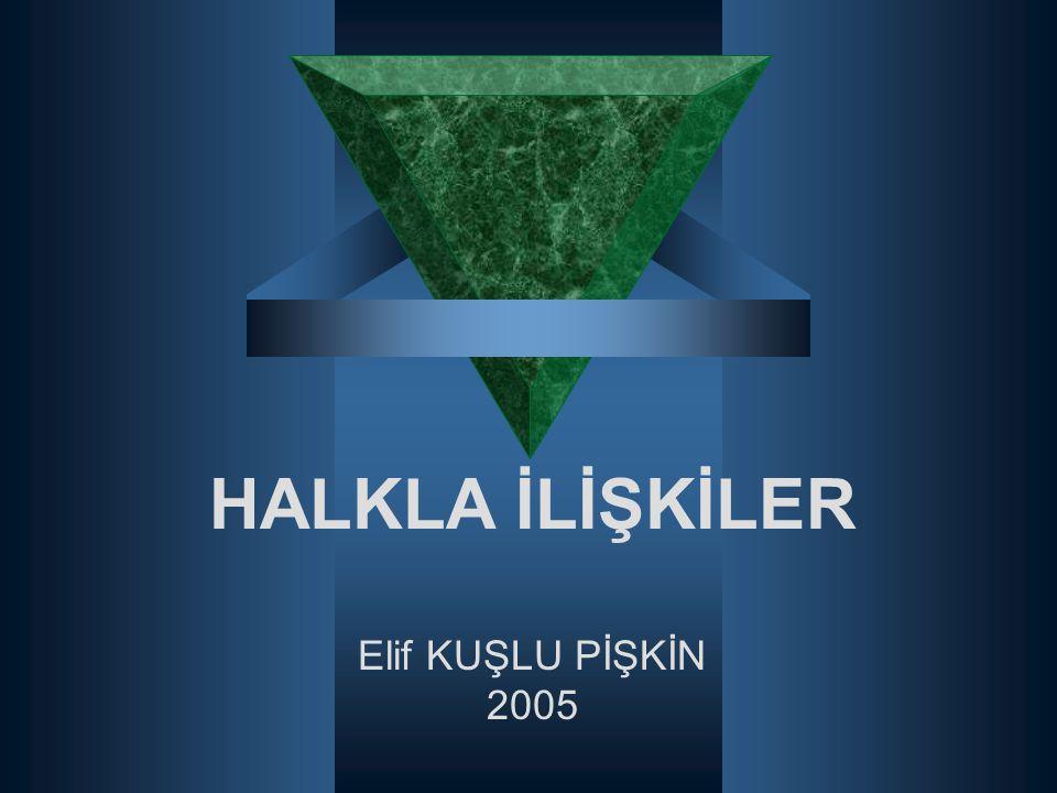 HALKLA İLİŞKİLER Elif KUŞLU PİŞKİN 2005