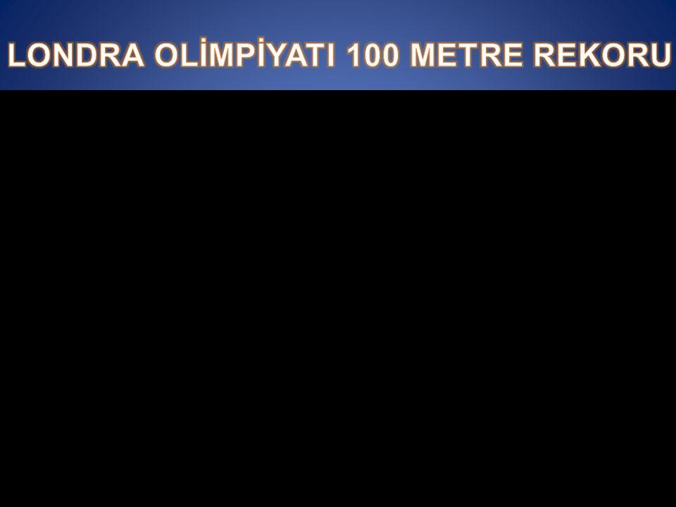 LONDRA OLİMPİYATI 100 METRE REKORU