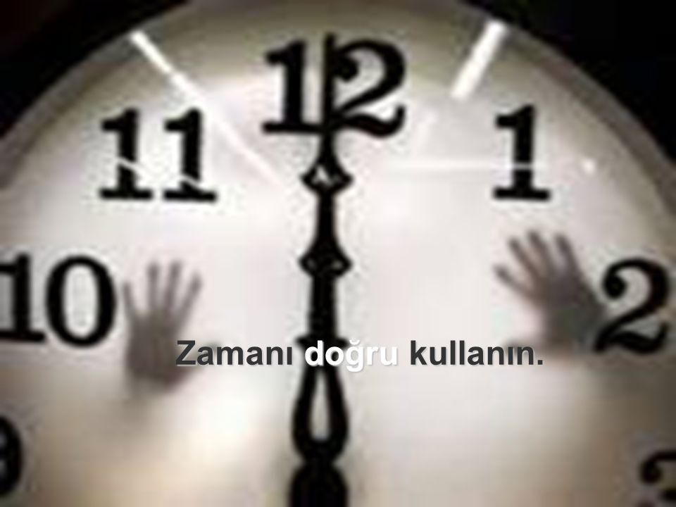 Zamanı doğru kullanın.