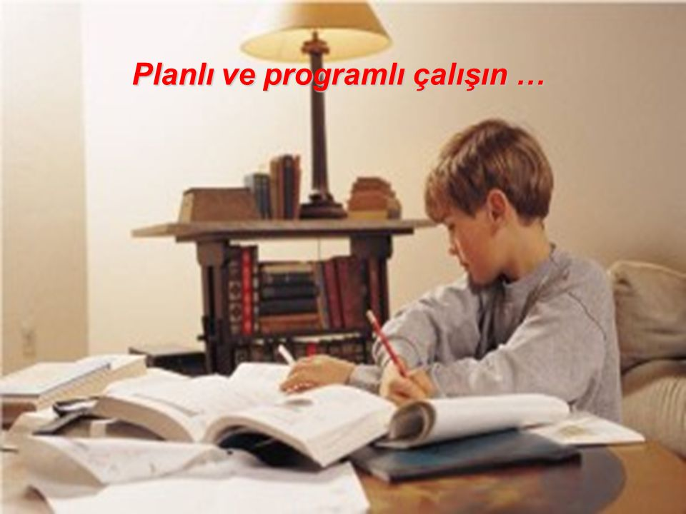 Planlı ve programlı çalışın …