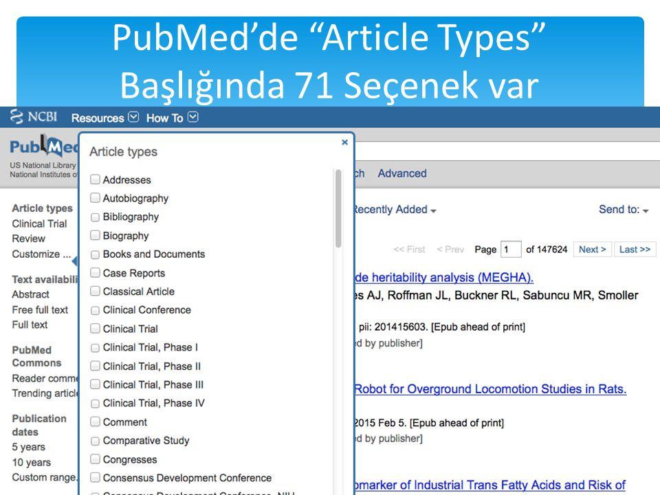 PubMed'de Article Types Başlığında 71 Seçenek var