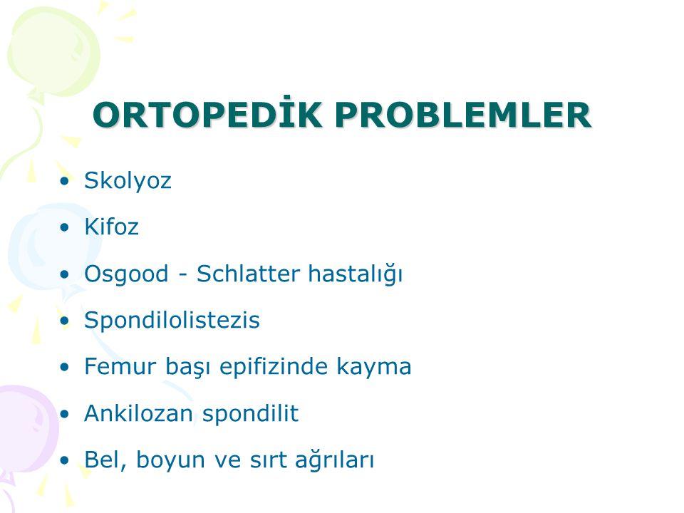 ORTOPEDİK PROBLEMLER Skolyoz Kifoz Osgood - Schlatter hastalığı