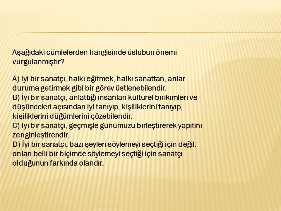 Aşağıdaki cümlelerden hangisinde üslubun önemi vurgulanmıştır