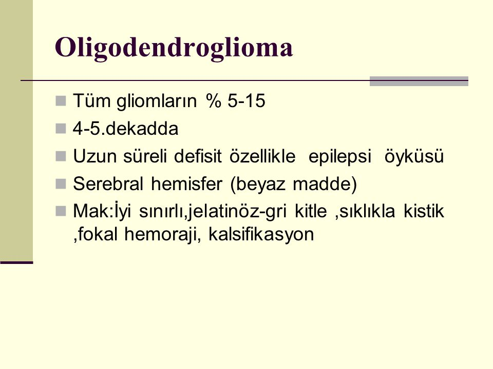 Oligodendroglioma Tüm gliomların % 5-15 4-5.dekadda