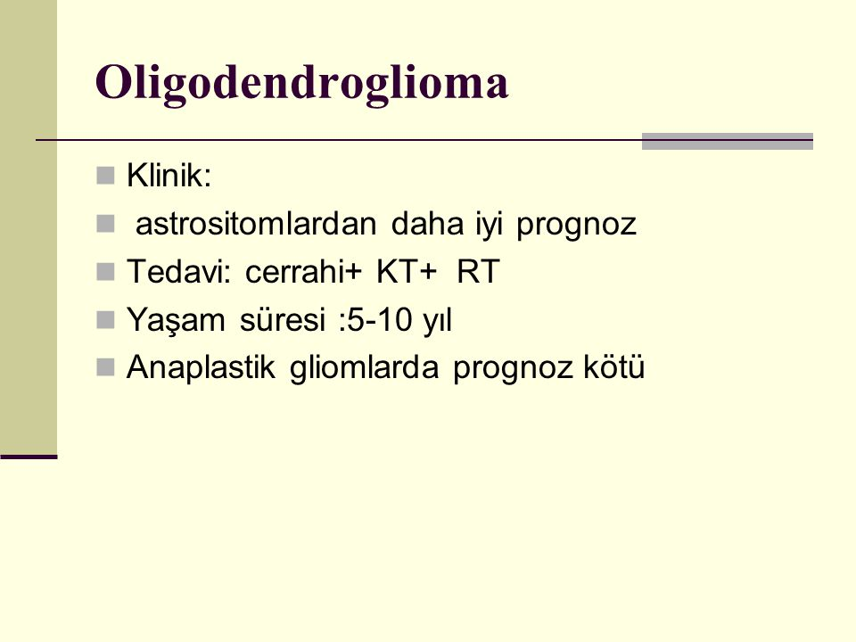 Oligodendroglioma Klinik: astrositomlardan daha iyi prognoz