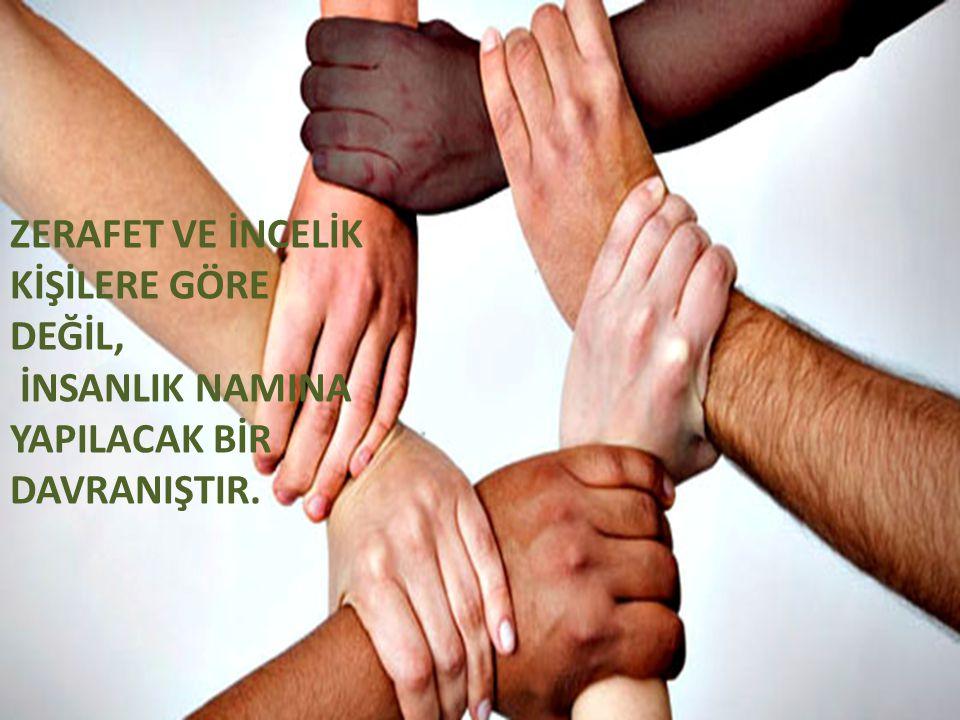 ZERAFET VE İNCELİK KİŞİLERE GÖRE DEĞİL,