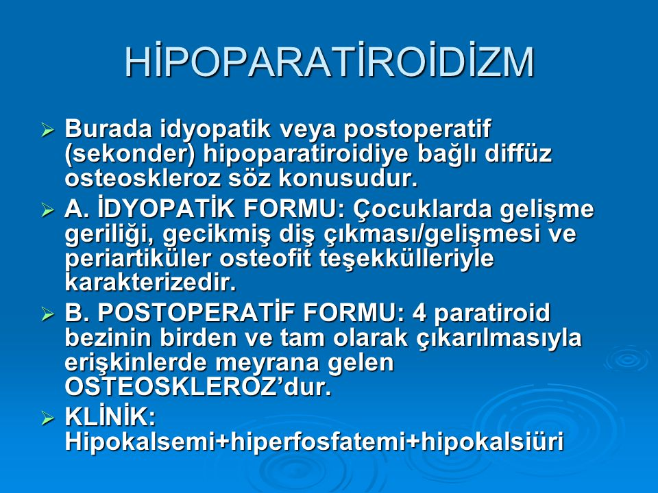 HİPOPARATİROİDİZM Burada idyopatik veya postoperatif (sekonder) hipoparatiroidiye bağlı diffüz osteoskleroz söz konusudur.