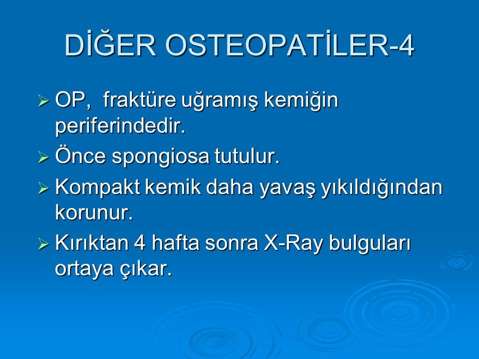 DİĞER OSTEOPATİLER-4 OP, fraktüre uğramış kemiğin periferindedir.