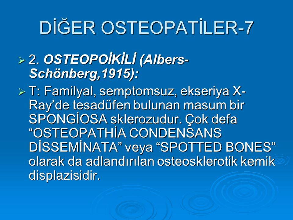DİĞER OSTEOPATİLER-7 2. OSTEOPOİKİLİ (Albers-Schönberg,1915):