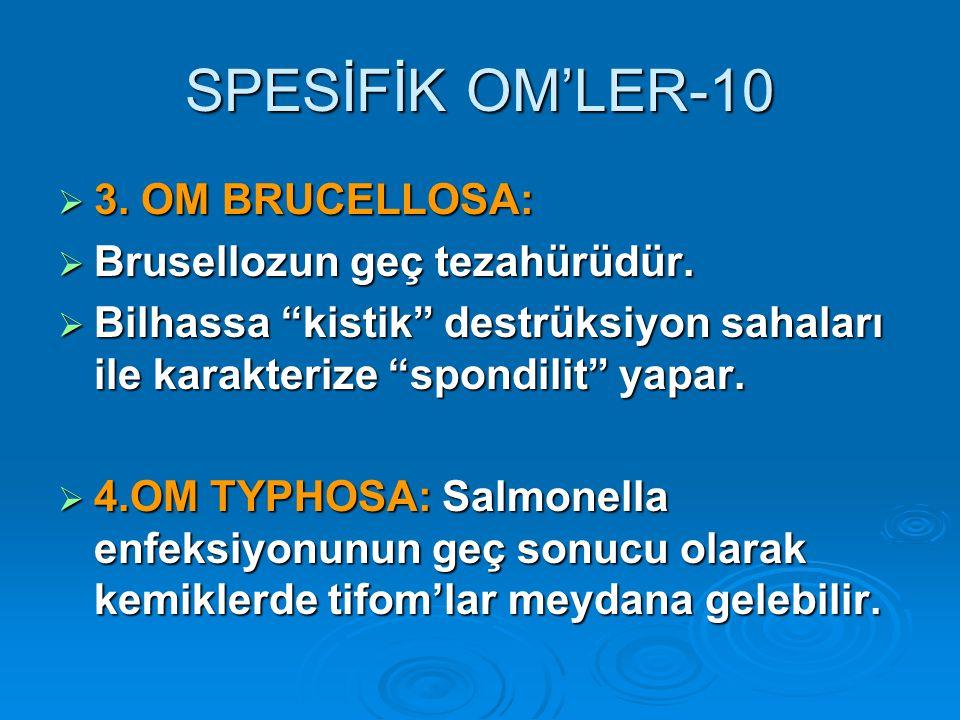 SPESİFİK OM'LER-10 3. OM BRUCELLOSA: Brusellozun geç tezahürüdür.