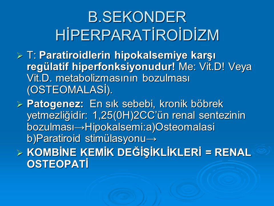 B.SEKONDER HİPERPARATİROİDİZM
