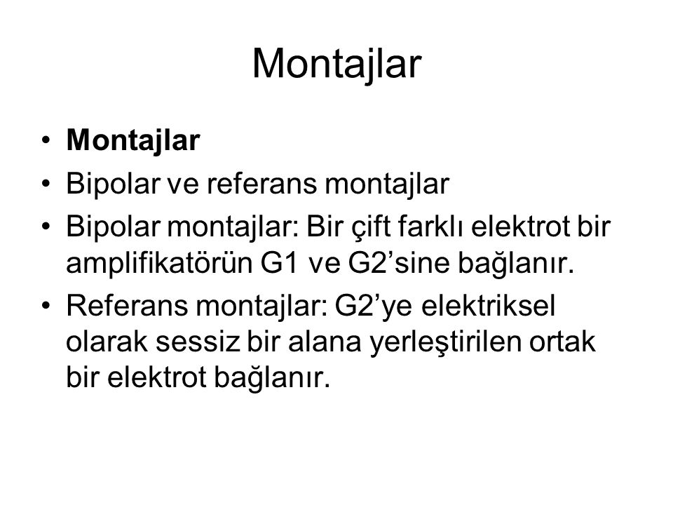 Montajlar Montajlar Bipolar ve referans montajlar