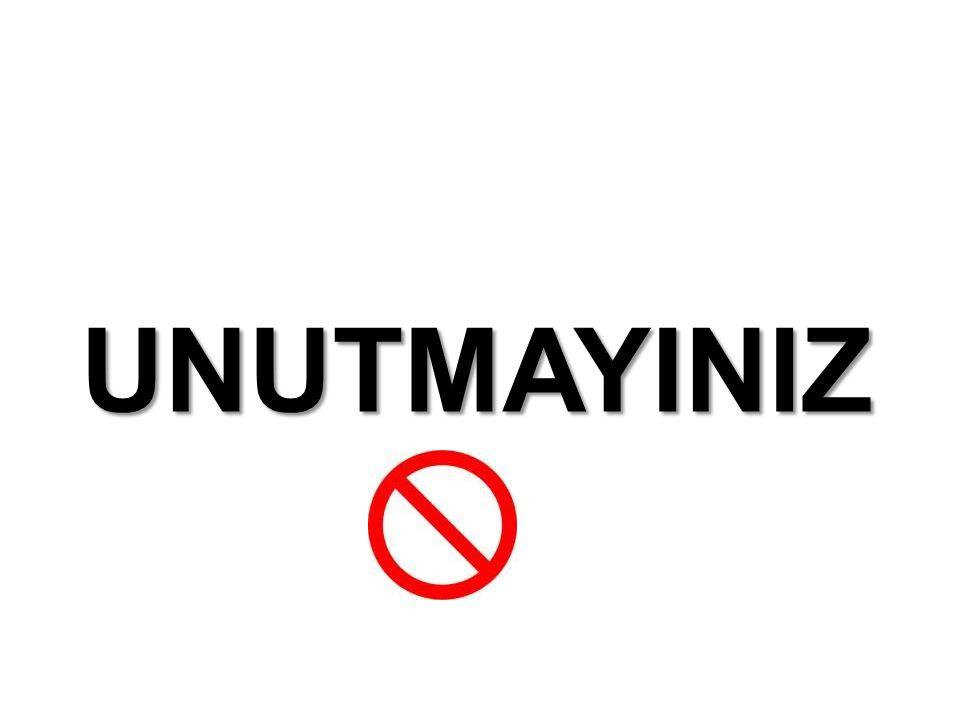UNUTMAYINIZ!