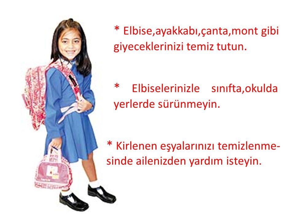 * Elbise,ayakkabı,çanta,mont gibi giyeceklerinizi temiz tutun.