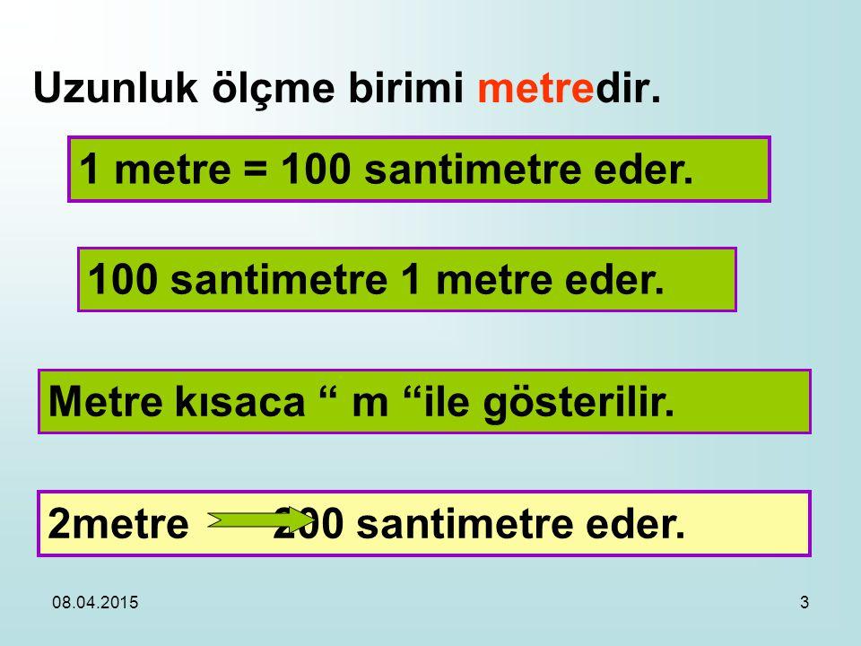 1 metre = 100 santimetre eder.