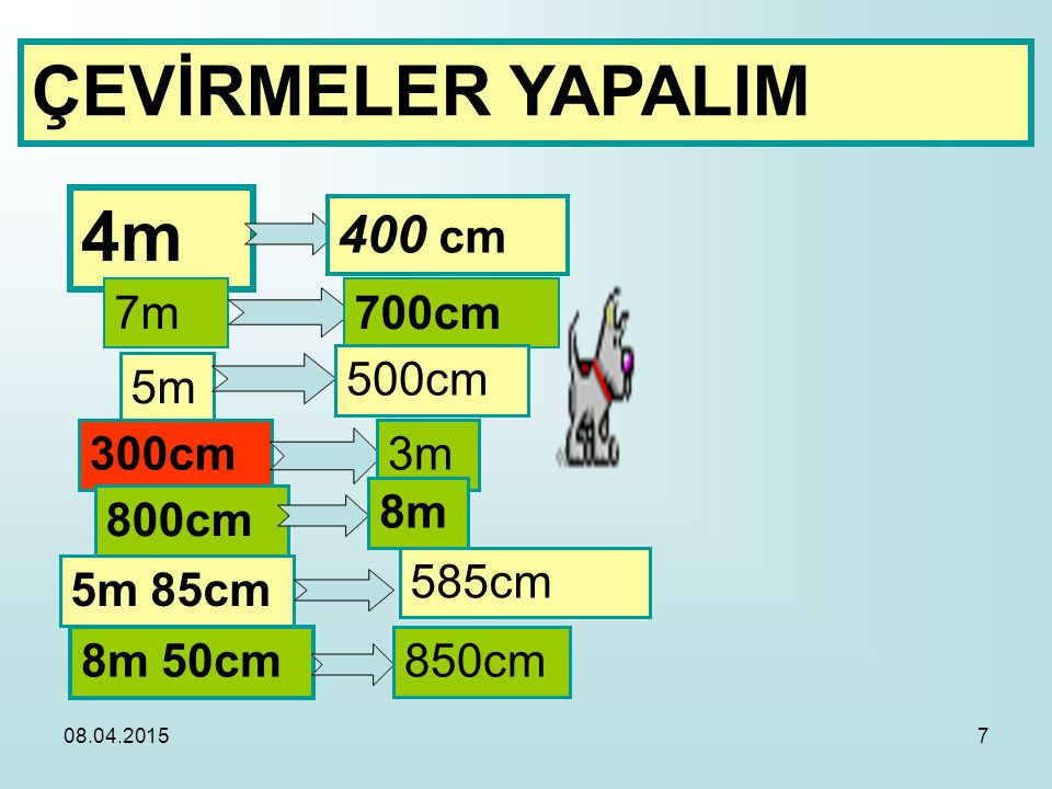 ÇEVİRMELER YAPALIM 4m 400 cm 7m 700cm 500cm 5m 300cm 3m 8m 800cm 585cm