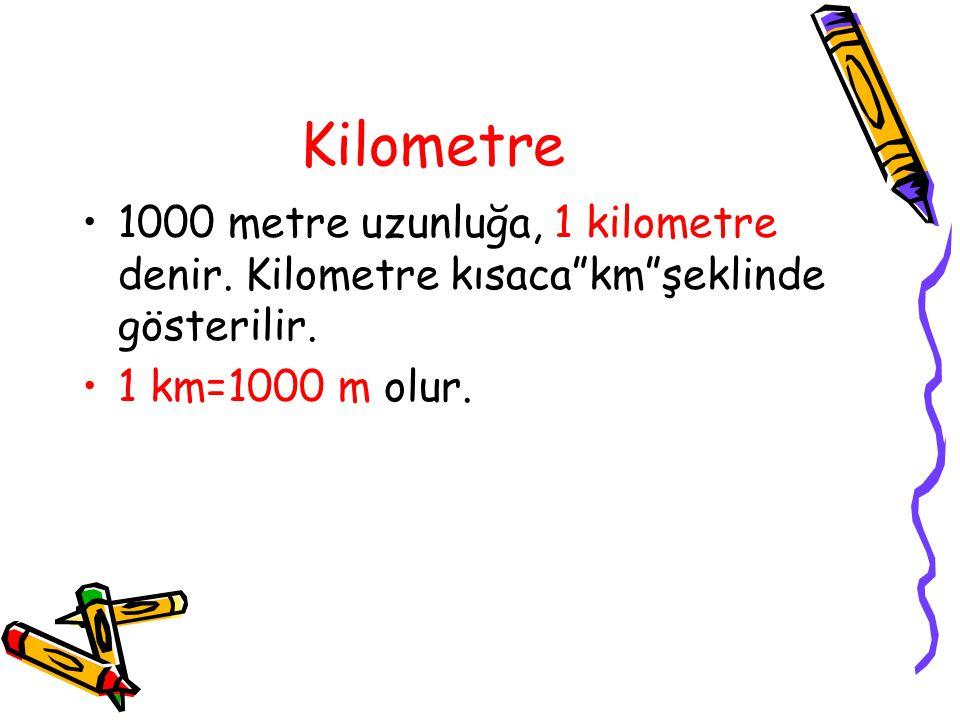 Kilometre 1000 metre uzunluğa, 1 kilometre denir. Kilometre kısaca km şeklinde gösterilir.