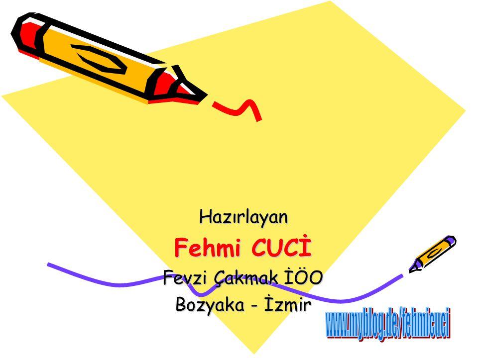 Hazırlayan Fehmi CUCİ Fevzi Çakmak İÖO Bozyaka - İzmir